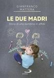 Le due madri. Storia di una bambina in affido Libro di  Gianfranco Mattera