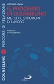 Il processo di counseling. Metodi e strumenti di lavoro Libro di  Vittorio Soana