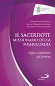 Il sacerdote missionario della misericordia. Segno e strumento del perdono Libro di