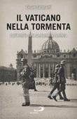 Il Vaticano nella tormenta. 1940-1944. La prospettiva inedita dell'Archivio della Gendarmeria Pontificia Libro di  Cesare Catananti