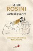 L'arte di guarire. L'emorroissa e il sentiero della vita sana Libro di  Fabio Rosini