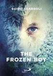 The frozen boy Libro di  Guido Sgardoli
