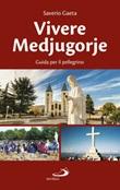 Vivere Medjugorje. Guida per il pellegrino Libro di  Saverio Gaeta