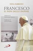 Francesco. Il papa delle donne Libro di  Nina Fabrizio