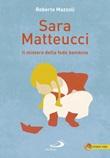 Sara Matteucci. Il mistero della fede bambina Libro di  Roberto Mazzoli