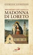 Preghiamo con i santi la Madonna di Loreto Libro di
