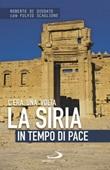 C'era una volta la Siria. In tempo di pace Libro di  Roberto Di Diodato, Fulvio Scaglione