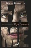 Fame. Una conversazione con papa Francesco Libro di  Gianni Garrucciu