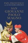 San Giovanni Paolo Magno Libro di  Luigi Maria Epicoco,Francesco (Jorge Mario Bergoglio)