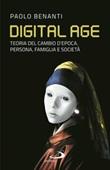 Digital age. Teoria del cambio d'epoca. Persona, famiglia e società Libro di  Paolo Benanti
