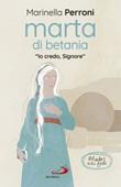 Marta di Betania. «Io credo, Signore» Libro di  Marinella Perroni