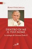 Dentro di me il tuo nome. La teologia di Giovanni Paolo II Libro di  Rino Fisichella