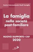 La famiglia nella società postfamiliare. Nuovo rapporto CISF 2020 Libro di