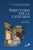 Direttorio per la catechesi Libro di  Rino Fisichella,Pontificio consiglio per la promozione della nuova evangelizzazione