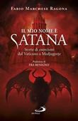 Il mio nome è Satana. Storie di esorcismi dal Vaticano a Medjugorje Libro di  Fabio Marchese Ragona