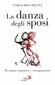 La danza degli sposi. Tra amore romantico e corteggiamento Libro di  Carlo Rocchetta