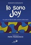 Io sono Joy. Un grido di libertà dalla schiavitù della tratta Libro di  Mariapia Bonanate