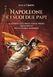 Napoleone e i suoi due papi. La Chiesa alle prese con il primo «Anticristo» della storia moderna Libro di  Luca Crippa