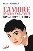 L'amore spiegato a mia figlia con Audrey Hepburn Libro di  Arianna Prevedello