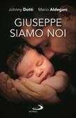 Giuseppe siamo noi. Nuova ediz. Libro di  Mario Aldegani, Johnny Dotti