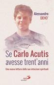 Se Carlo Acutis avesse trent'anni. Una nuova lettura delle sue intuizioni spirituali Libro di  Alessandro Deho'