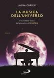 La musica dell'universo. L'incredibile storia del pianoforte di Einstein Libro di  Laura Corsini
