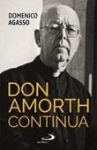 Don Amorth continua. La biografia ufficiale Libro di  Domenico jr. Agasso