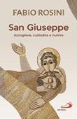 San Giuseppe. Accogliere, custodire e nutrire Libro di  Fabio Rosini