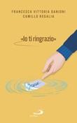 «Io ti ringrazio» Ebook di  Camillo Regalia, Francesca Danioni