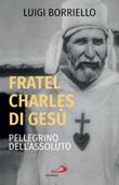 Fratel Carlo di Gesù, pellegrino dell'assoluto Ebook di  Luigi Borriello