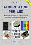 Alimentatori per LED. Basi teoriche e progettuali per realizzare sistemi di alimentazione dedicati all'illuminazione a LED Ebook di  Marco Fratter