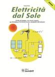 Elettricità dal sole. Guida all'impiego, nei piccoli impianti, dei pannelli fotovoltaici e generatori eolici Ebook di  Sergio Rota