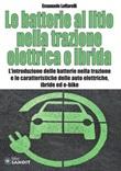 Le batterie al litio nella trazione elettrica e ibrida. L'introduzione delle batterie nella trazione e le caratteristiche delle auto elettriche, ibride ed e-bike Libro di  Emanuele Loffarelli