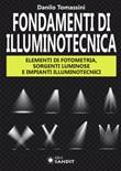 Fondamenti di illuminotecnica. Elementi di fotometria, sorgenti luminose e impianti illuminotecnici Libro di  Danilo Tomassini