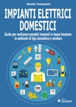 Impianti elettrici domestici. Guida per realizzare semplici impianti in bassa tensione in ambienti di tipo domestico e similare Libro di  Danilo Tomassini