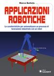 Applicazione robotiche. Le caratteristiche per automatizzare un processo di lavorazione industriale con un robot Libro di  Marco Buttolo