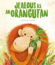 Jealous as an orangutan. Ediz. a colori Libro di  Irena Trevisan, Susy Zanella