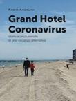 Grand Hotel Coronavirus. Diario sconclusionato di una vacanza alternativa Libro di  Fabio Angelini