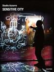 Sensitive city. Ediz. multilingue Libro di