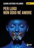 Per Luigi non odio né amore Libro di  Gianni Antonio Palumbo