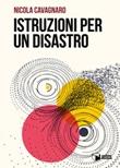 Istruzioni per un disastro Libro di  Nicola Cavagnaro