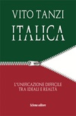 Italica. L'unificazione difficile tra ideali e realtà Libro di  Vito Tanzi
