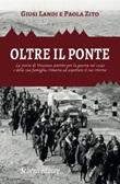 Oltre il ponte. La storia di Vincenzo, partito per la guerra nel 1943 e della sua famiglia, rimasta ad aspettare il suo ritorno Libro di  Giusi Landi, Paola Zito