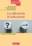 La riflessività in educazione. Prospettive, modelli, pratiche Libro di  Claudio Malacarne, Stefano Oliverio, Maura Striano