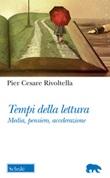 Tempi della lettura. Media, pensiero, accelerazione Libro di  Pier Cesare Rivoltella