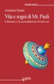 Vita e sogni di Mr. Pauli. I dilemmi e le contraddizioni di tutti noi Libro di  Annalisa Panati
