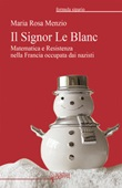 Il Signor Le Blanc. Matematica e Resistenza nella Francia occupata dai nazisti Libro di  Maria Rosa Menzio