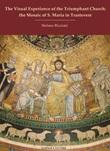 The visual experience of the Triumphant Church: the mosaic of S. Maria in Trastevere Libro di  Stefano Riccioni