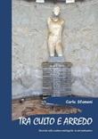 Tra culto e arredo. Ricerche sulle sculture mitologiche in età tardoantica Libro di  Carla Sfameni