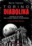Torino diabolika. Piccolo atlante dei luoghi arcani e misteriosi Ebook di  Daria Testoni